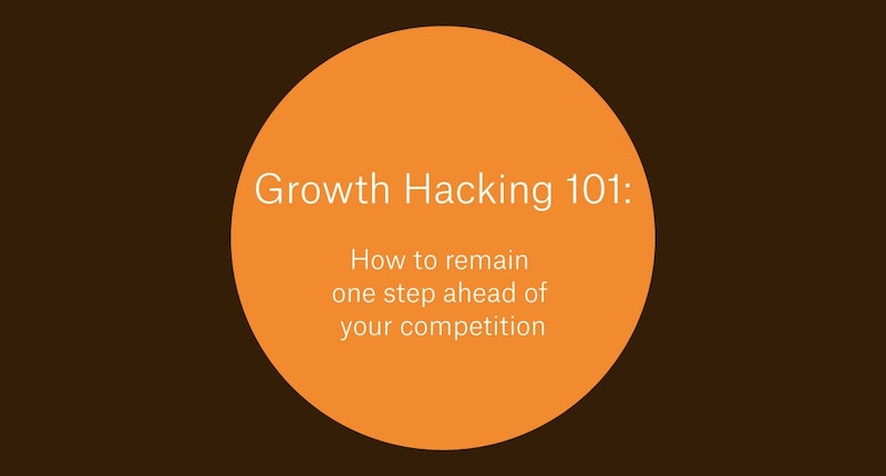 Growth Hacking 101: How to remain one step ahead of your competition