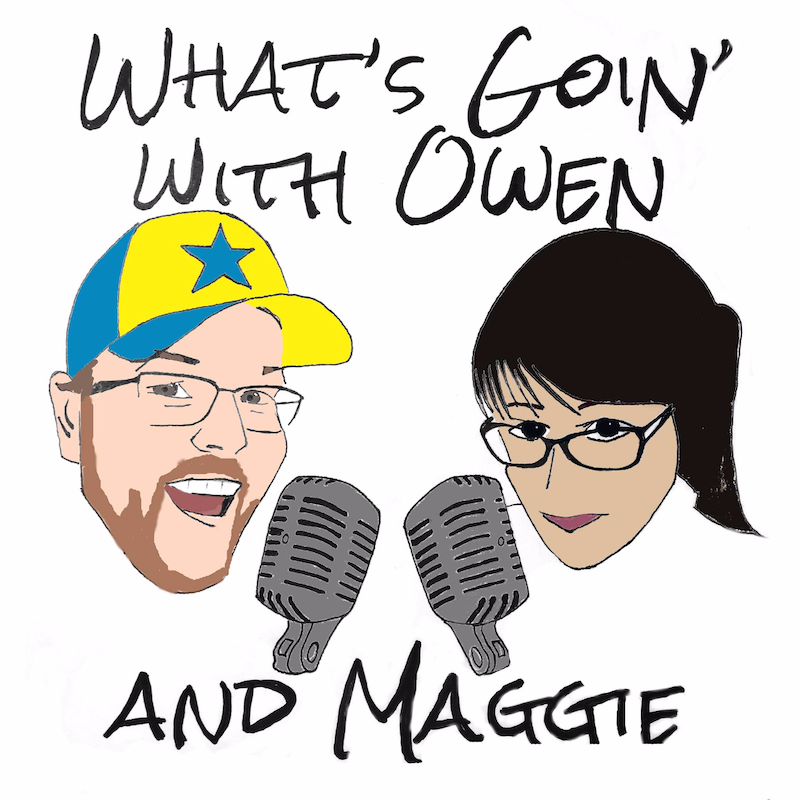 What's Goin' w/ Maggie and Owen Episode 13 - Crowdcast