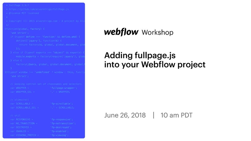 Webflow Workshop #123: Adding fullpage js into your Webflow project