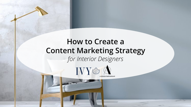 How To Create A Content Marketing Strategy For Interior Designers