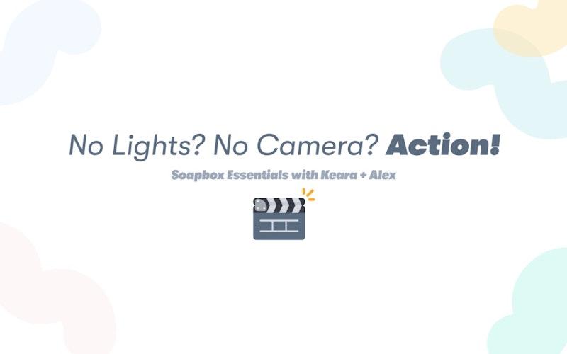 No Lights? No Camera? Action! 🎬 Start creating with Soapbox
